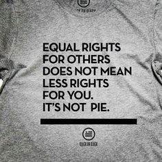 Equal rights does not mean someone else's rights are diminished.  You cannot take away something that is not yours to give in the first place.