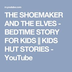 THE SHOEMAKER AND THE ELVES - BEDTIME STORY FOR KIDS    KIDS HUT STORIES - YouTube
