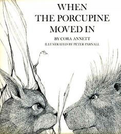 When the Porcupine Moved In by Cora Annett, illustrated by Peter Parnall