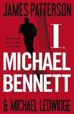 """I, Michael Bennett"" by James Patterson and Michael Ledwidge [8/31/12]"