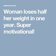 Woman loses half her weight in one year. Super motivational!