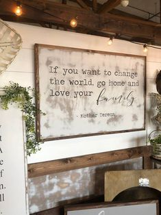 If you want to change the world, go home and love your family - Mother Teresa - Sign Love Your Family, Home And Family, Farmhouse Christmas Decor, Farmhouse Wall Decor, Farmhouse Signs, Farmhouse Ideas, Mother Teresa, My Living Room, Diy Home Decor