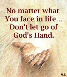 No matter what you face in life. don't let go of God's hand quotes god life sayings spiritual quotes life pictures best life quotes Prayer Quotes, Bible Verses Quotes, Faith Quotes, Godly Quotes, Bible Scriptures, Hand Quotes, Strength Quotes, Prayer Scriptures, Religious Quotes