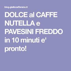 DOLCE al CAFFE NUTELLA e PAVESINI FREDDO in 10 minuti e' pronto!