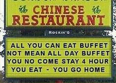 All you can eat buffet. Not mean all day buffet. You no come stay 4 hour. You eat - You go home. John Pinette, Funny Chinese, Chinese Man, Chinese Food, Chinese Restaurant, I Love To Laugh, All You Can, Funny Signs, Found Out