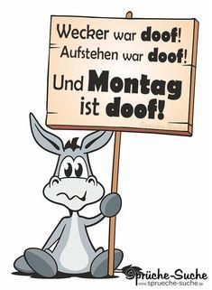"""""""Wecker war doof! Aufstehen war doof! Und Montag ist doof!"""" ➔ Weitere schöne Sprüche zum Montag gibt's hier!"""