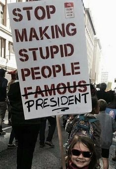 Stop making stupid people president Protest Art, Protest Signs, Protest Posters, Power To The People, Riot Grrrl, Stupid People, Social Justice, Change The World, Equality