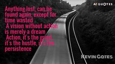 Strength Quotes : Kevin Gates quote: Anything lost can be found again except for time wasted A