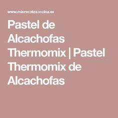 Pastel de Alcachofas Thermomix   Pastel Thermomix de Alcachofas