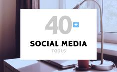 40+ Best Free Tools to Utilize Social Media to the Fullest