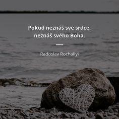 Pokud neznáš své srdce, neznáš svého Boha. - Radoslav Rochallyi #srdce Einstein, Bff, Quotes, Quotations, Quote, Shut Up Quotes, Bestfriends