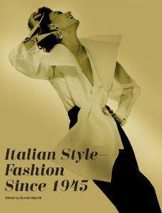 Italian Style - Fashion Since 1945: Amazon.co.uk: Sonnet Stanfill: Books