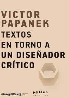 Victor Papanek : textos en torno a un diseñador crítico / editores: Mar Carrera, Jordi Panyella y Raquel Pelta. Barcelona : Pol·len Edicions, 2014 #novetatsbellesarts #abril2017 #CRAIUB #UniBarcelona #UniversitatdeBarcelona