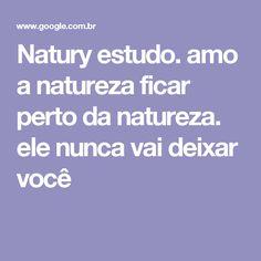 Natury estudo. amo a natureza ficar perto da natureza. ele nunca vai deixar você