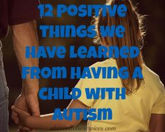 12 positive things we have learned from having a child with autism - above all else inc