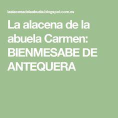 La alacena de la abuela Carmen: BIENMESABE DE ANTEQUERA