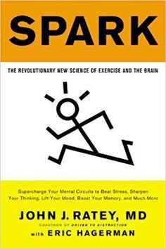 Spark: The Revolutionary New Science of Exercise and the Brain: John J. Ratey Eric Hagerman Spark: The Revolutionary New Science of Exercise and the Brain: John J. Book Club Books, The Book, Books To Read, Buy Books, Spark Book, Believe, Coping With Stress, Thing 1, Alzheimer