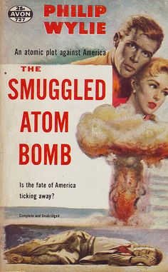 The Smuggled Atom Bomb, by Philip Wylie - Avon 1956 (Cover art uncredited) Bomba Nuclear, Philosophy Of Science, Nuclear War, Nuclear Apocalypse, E Mc2, Atomic Age, Pulp Fiction, Science Fiction, Googie