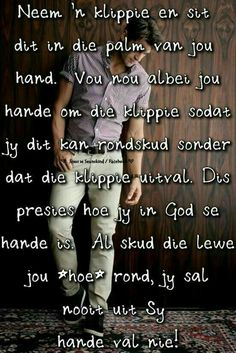 Neem 'n klippie en sit dit in die palm van jou hand. Special Words, Special Quotes, Afrikaanse Quotes, Gods Grace, Religious Quotes, Quotes About God, True Words, Trust God, Positive Thoughts