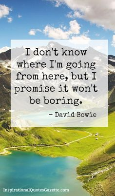 RIP David Bowie - Inspirational Quote about Life.  Visit us at InspirationalQuotesGazette.com for the best inspirational quotes!