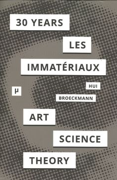Neural [book review] 30 Years after Les Immatériaux: Art, Science, and Theory edited by Yuk Hui and Andreas Broeckmann meson press http://neural.it/2016/08/edited-by-yuk-hui-and-andreas-broeckmann-30-years-after-les-immateriaux-art-science-and-theory/