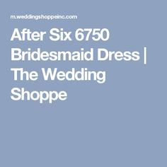 After Six 6750 Bridesmaid Dress   The Wedding Shoppe