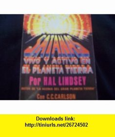Satanas Vivo Y Activo En El Planeta Tierra Hal Lindsey ,   ,  , ASIN: B001QEELCC , tutorials , pdf , ebook , torrent , downloads , rapidshare , filesonic , hotfile , megaupload , fileserve