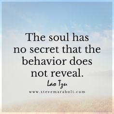 The soul has no secret that the behavior does not reveal. - Lao Tzu