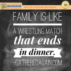 Family is like wrestling match that ends in dinner.
