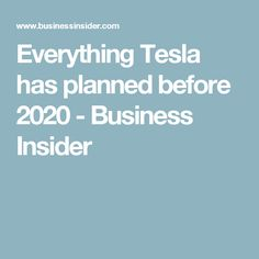 Everything Tesla has planned before 2020 - Business Insider
