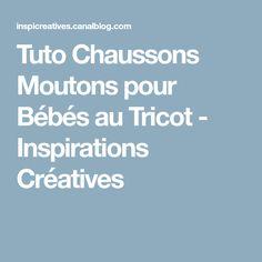 Tuto Chaussons Moutons pour Bébés au Tricot - Inspirations Créatives Crochet, Slippers, Creative Inspiration, Kid, Crochet Hooks, Crocheting, Chrochet