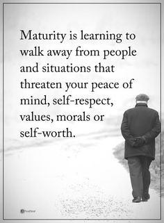 Maturity is learning to walk away from people and situations that threaten your peace of mind, self-respect, values, morals or self-worth.  #powerofpositivity #positivewords  #positivethinking #inspirationalquote #motivationalquotes #quotes #life #love #hope #faith #respect #peace #peaceofmind #maturity #values #morals #selfrespect #selfworth
