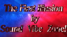 The First Illusion - Sound Vibe Zone