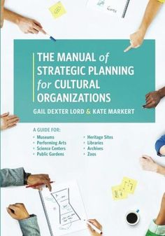 The Manual of Strategic Planning for Cultural Organizations: A Guide for Museums, Performing Arts, S