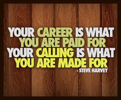 Your Career, Your Calling -Steve Harvey Song Words, Wise Words, Motivational Pictures, Inspirational Quotes, Great Quotes, Me Quotes, Steve Harvey Quotes, Encouragement, Philosophy Quotes