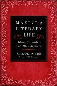 Making a Literary Life: Advice for Writers and Other Dreamers by Carolyn See