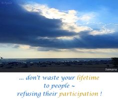 ... don't waste your #lifetime to #people ~ refusing their #participation !