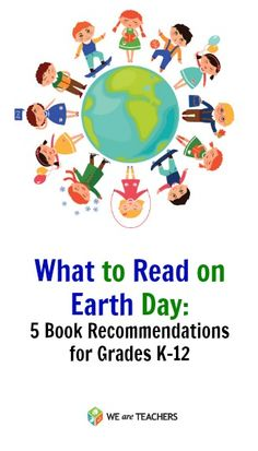 What to Read on Earth Day: 5 Book Recommendations for Grades K-12 #weareteachers