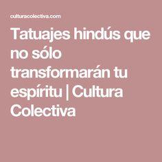 Tatuajes hindús que no sólo transformarán tu espíritu | Cultura Colectiva