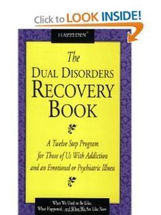 The Dual Disorders Recovery Book: A Twelve Step Program for Those of Us with Addiction and an Emotional or Psychiatric Illness by Anonymous. $10.91. Edition - 1. Publisher: Hazelden; 1 edition (February 1, 1993)
