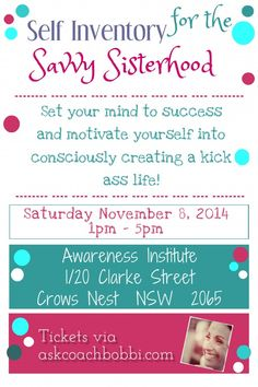Owning your life is the same as owning your own home. YOU get to decide how you decorate, renovate, style and furnish it. You know what works, what doesn't. If something needs repairing, YOU choose who, what, where, when and how it will be fixed.  Own your life. Become a savvy sister. Join Coach Bobbi for Self Inventory for the Savvy Sisterhood.  November 8, 2014 - Sydney. Limited places available.  Tickets available via www.askcoachbobbi.com