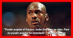 """""""Puedo aceptar el fracaso, todos fracasan en algo. Pero no puedo aceptar no intentarlo"""".- Michael Jordan"""