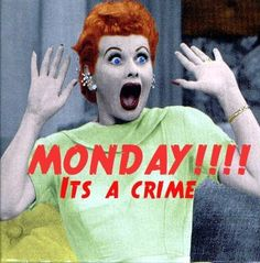 Monday it's a crime!
