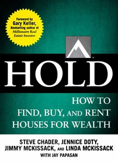 """HOLD"" to Complete Millionaire Real Estate Investor Series - millionaire real estate investor, mrei, flip, hold, Jennice Doty, Steve Chader, Jim McKissack, Linda McKissack"