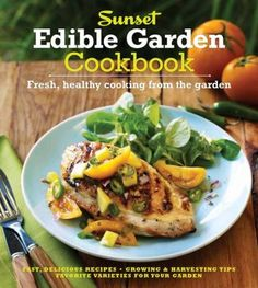 The Sunset Edible Garden Cookbook Fresh, Healthy Cooking from the Garden, Editors of Sunset Magazine, Oxmoor House Healthy Cooking, Healthy Recipes, Fast Recipes, New Cookbooks, Edible Garden, Recipe Using, Healthy Lifestyle, Yummy Food, Delicious Meals