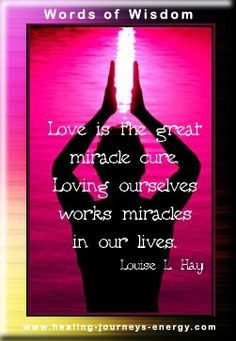 Love is the great miracle cure. Loving oursleves works miracles in our lives. - Louise L. Hay