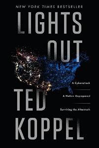 Read Book Lights Out: A Cyberattack, A Nation Unprepared, Surviving the Aftermath Author Ted Koppel Lock Up, Discovery Channel, New York Times, Ny Times, Tough Times, Hard Times, Cyber Attack, So Little Time, Vulnerability