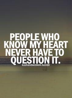 People who know my heart.