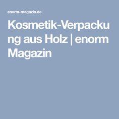 Kosmetik-Verpackung aus Holz | enorm Magazin