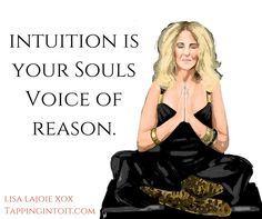 Intuition is your soul's voice of reason.